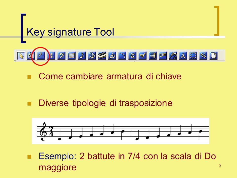 5 Key signature Tool Come cambiare armatura di chiave Diverse tipologie di trasposizione Esempio: 2 battute in 7/4 con la scala di Do maggiore