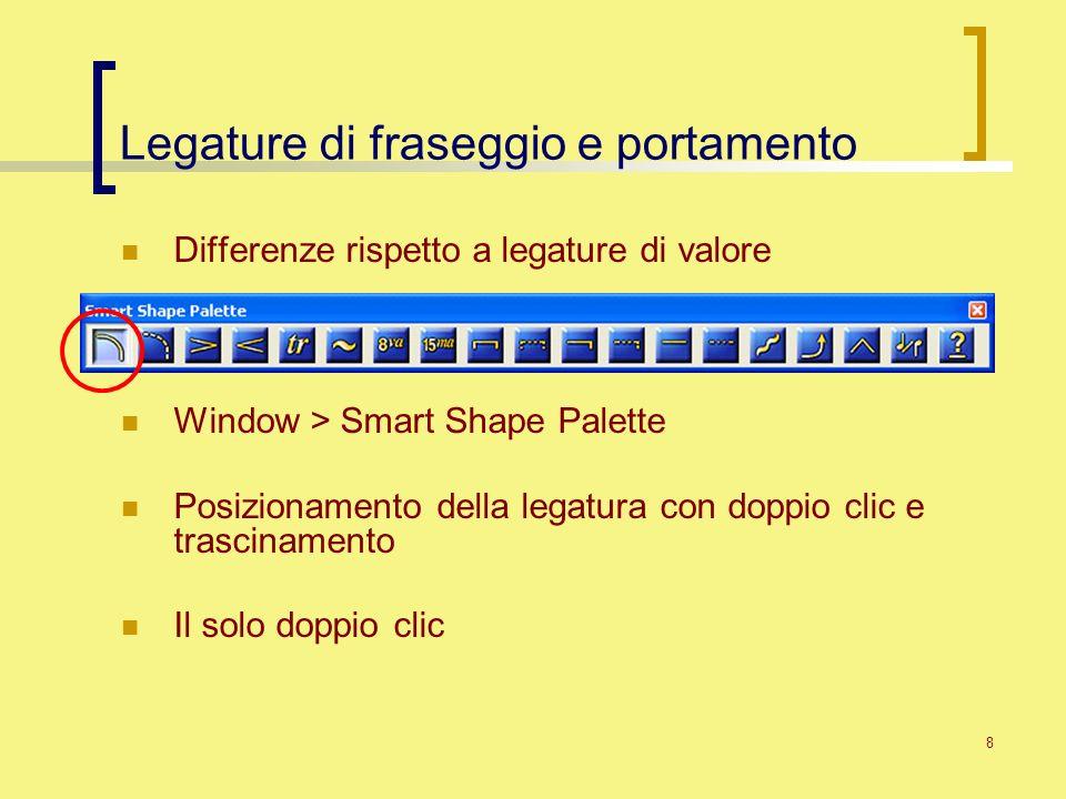 8 Legature di fraseggio e portamento Differenze rispetto a legature di valore Window > Smart Shape Palette Posizionamento della legatura con doppio cl