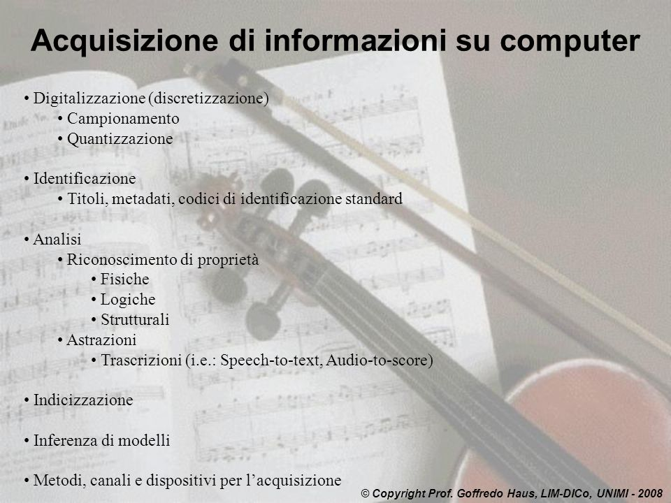 Acquisizione di informazioni su computer © Copyright Prof. Goffredo Haus, LIM-DICo, UNIMI - 2008 Digitalizzazione (discretizzazione) Campionamento Qua