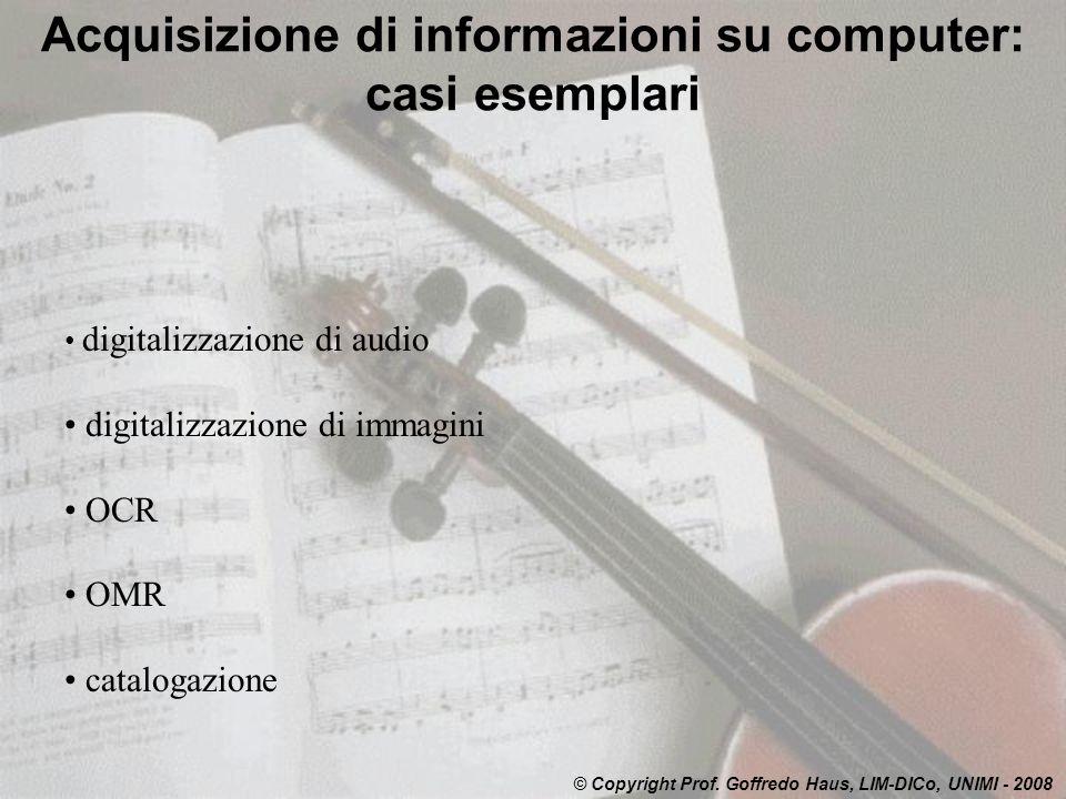 Acquisizione di informazioni su computer: casi esemplari © Copyright Prof. Goffredo Haus, LIM-DICo, UNIMI - 2008 digitalizzazione di audio digitalizza