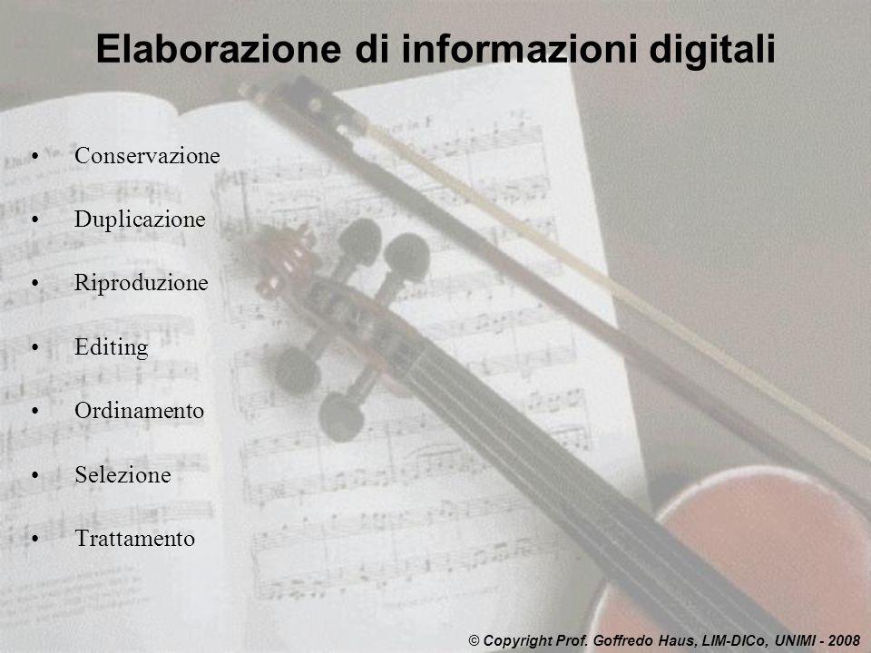Elaborazione di informazioni digitali Conservazione Duplicazione Riproduzione Editing Ordinamento Selezione Trattamento © Copyright Prof. Goffredo Hau