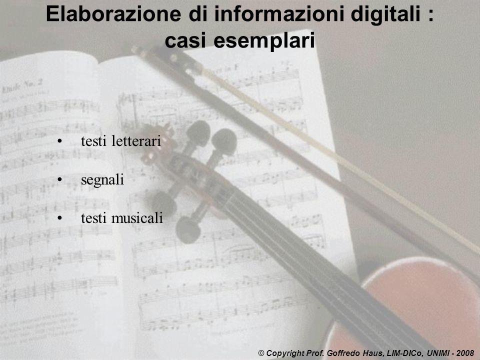 Elaborazione di informazioni digitali : casi esemplari testi letterari segnali testi musicali © Copyright Prof. Goffredo Haus, LIM-DICo, UNIMI - 2008