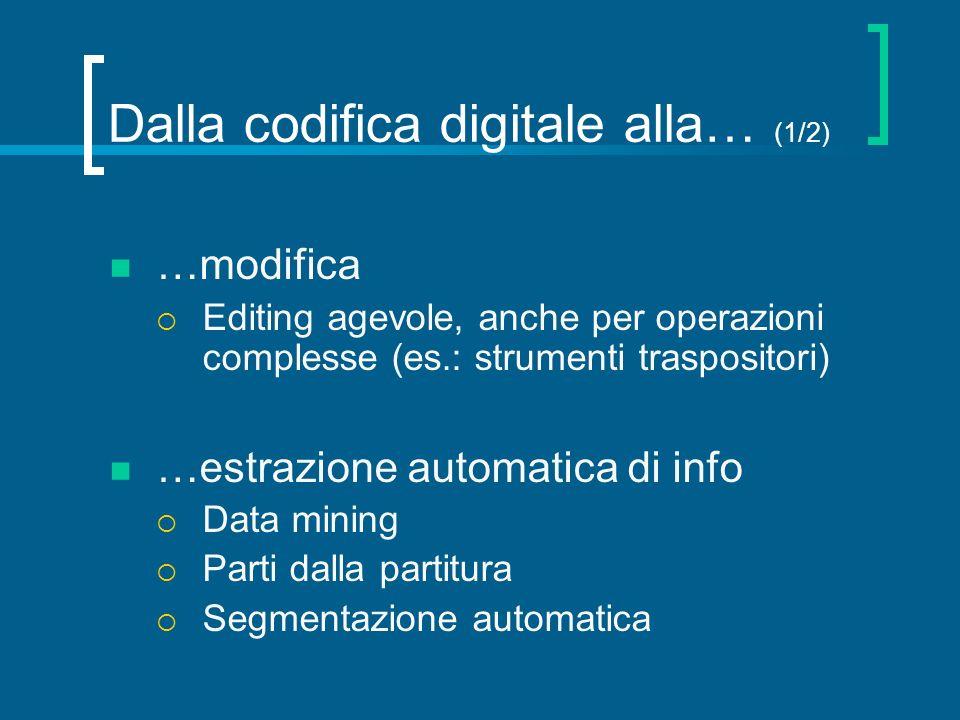 Dalla codifica digitale alla… (1/2) …modifica Editing agevole, anche per operazioni complesse (es.: strumenti traspositori) …estrazione automatica di