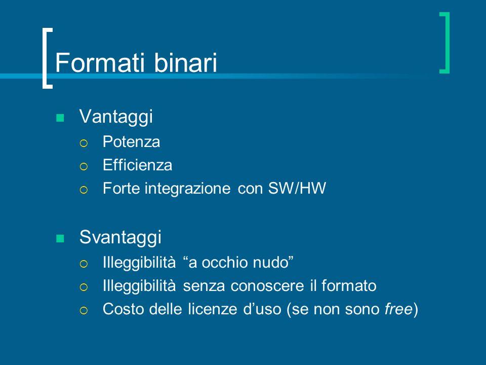 Formati binari Vantaggi Potenza Efficienza Forte integrazione con SW/HW Svantaggi Illeggibilità a occhio nudo Illeggibilità senza conoscere il formato