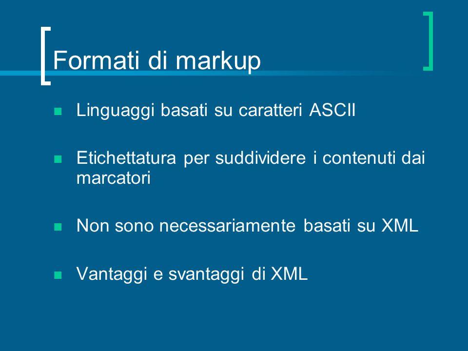 Formati di markup Linguaggi basati su caratteri ASCII Etichettatura per suddividere i contenuti dai marcatori Non sono necessariamente basati su XML V