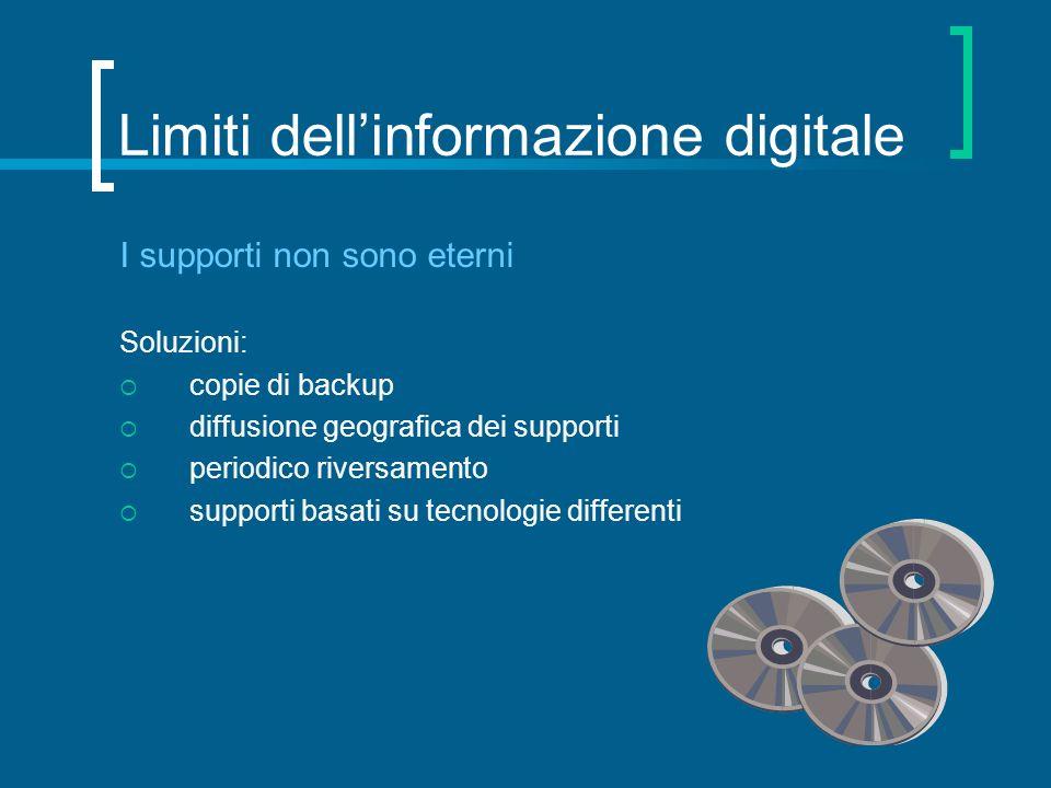 Limiti dellinformazione digitale I supporti non sono eterni Soluzioni: copie di backup diffusione geografica dei supporti periodico riversamento suppo