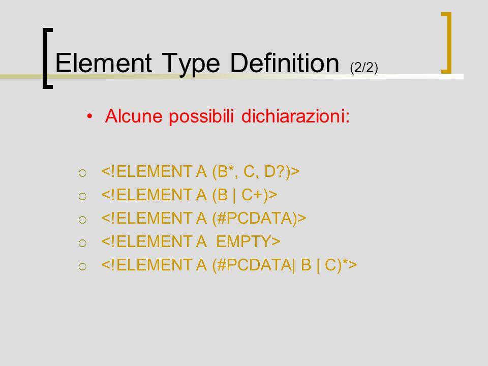 Element Type Definition (2/2) Alcune possibili dichiarazioni: