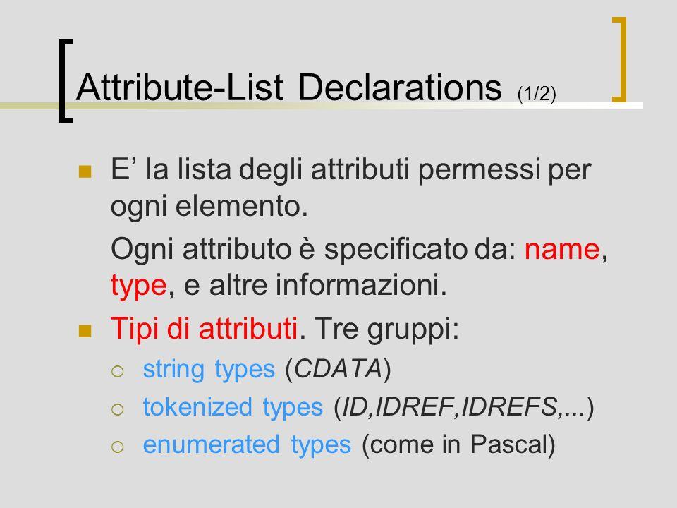 Attribute-List Declarations (1/2) E la lista degli attributi permessi per ogni elemento. Ogni attributo è specificato da: name, type, e altre informaz