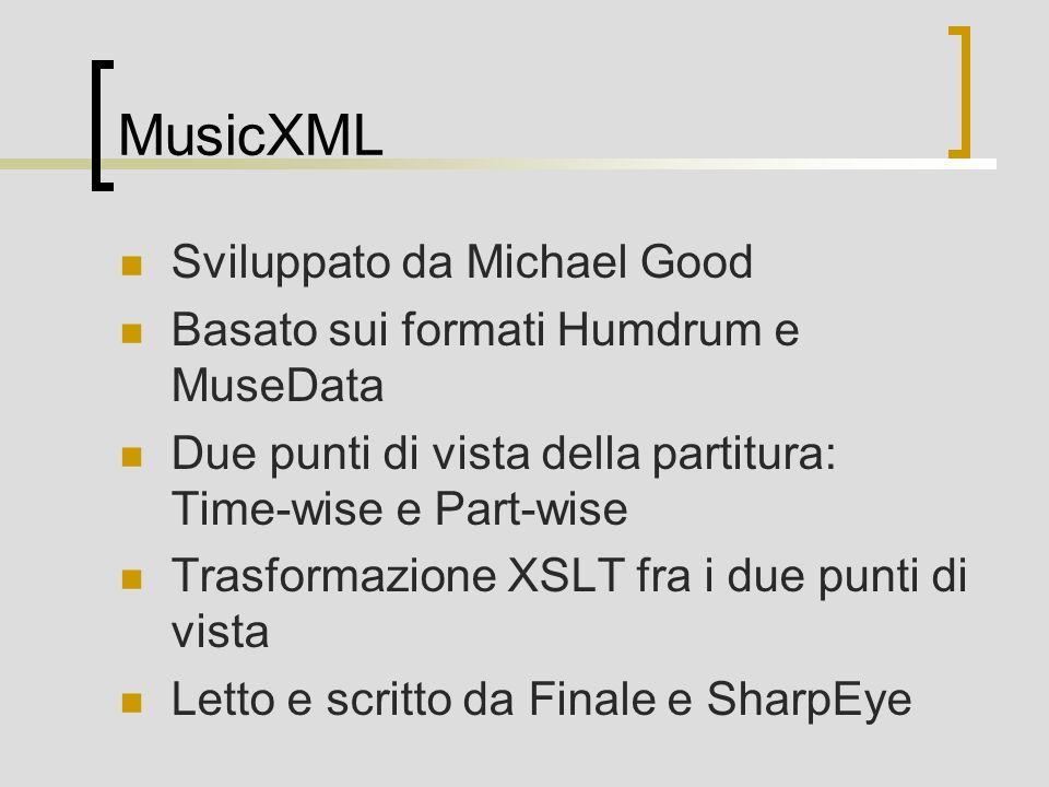 MusicXML Sviluppato da Michael Good Basato sui formati Humdrum e MuseData Due punti di vista della partitura: Time-wise e Part-wise Trasformazione XSLT fra i due punti di vista Letto e scritto da Finale e SharpEye