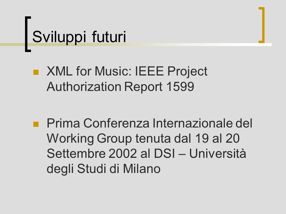 Sviluppi futuri XML for Music: IEEE Project Authorization Report 1599 Prima Conferenza Internazionale del Working Group tenuta dal 19 al 20 Settembre 2002 al DSI – Università degli Studi di Milano
