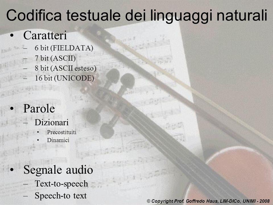 Codifica testuale dei linguaggi naturali Caratteri –6 bit (FIELDATA) –7 bit (ASCII) –8 bit (ASCII esteso) –16 bit (UNICODE) Parole –Dizionari Precosti
