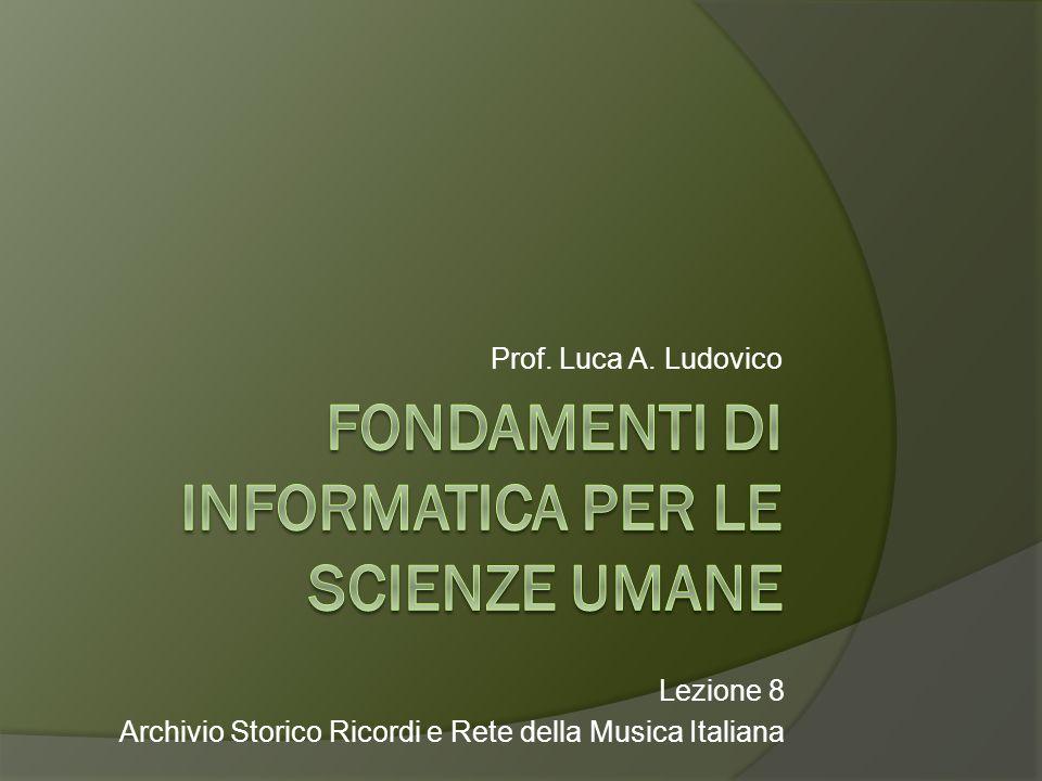 Prof. Luca A. Ludovico Lezione 8 Archivio Storico Ricordi e Rete della Musica Italiana