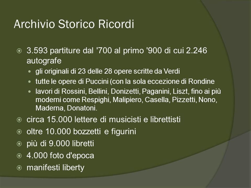 Archivio Storico Ricordi 3.593 partiture dal 700 al primo 900 di cui 2.246 autografe gli originali di 23 delle 28 opere scritte da Verdi tutte le opere di Puccini (con la sola eccezione di Rondine lavori di Rossini, Bellini, Donizetti, Paganini, Liszt, fino ai più moderni come Respighi, Malipiero, Casella, Pizzetti, Nono, Maderna, Donatoni.