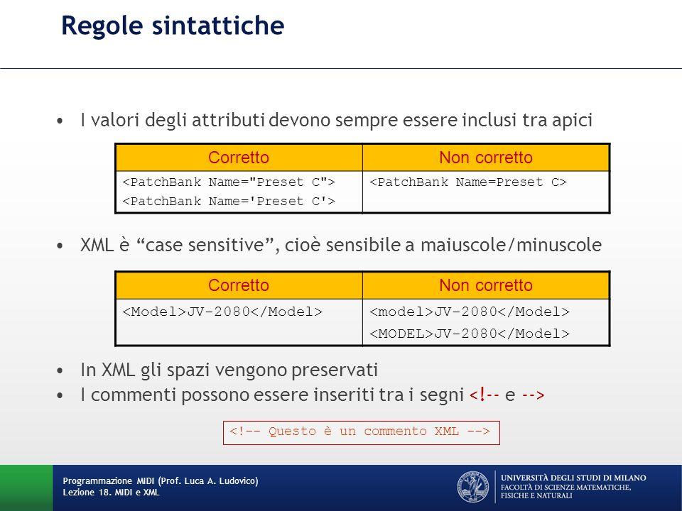 I valori degli attributi devono sempre essere inclusi tra apici XML è case sensitive, cioè sensibile a maiuscole/minuscole In XML gli spazi vengono pr