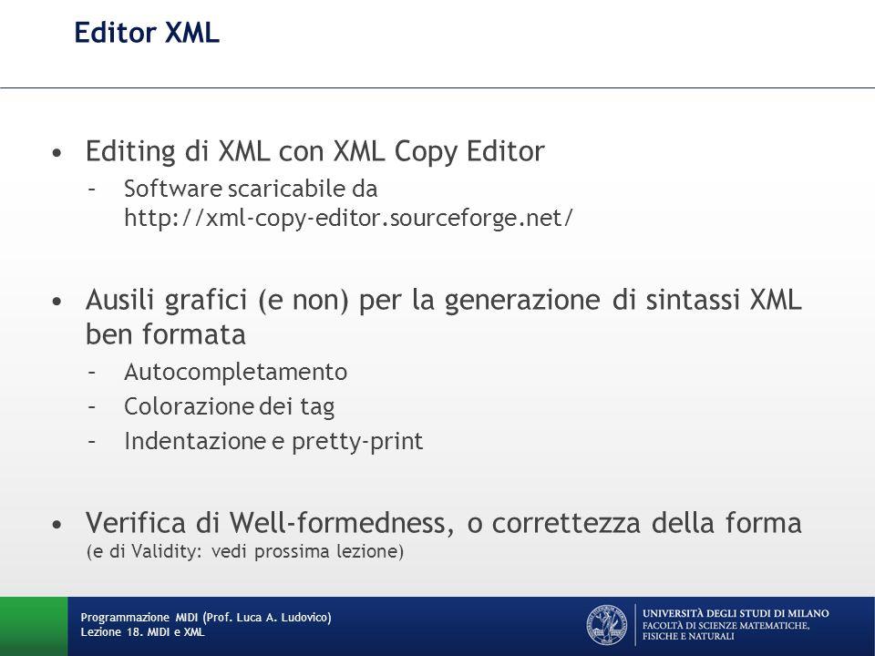 Editor XML Editing di XML con XML Copy Editor –Software scaricabile da http://xml-copy-editor.sourceforge.net/ Ausili grafici (e non) per la generazio