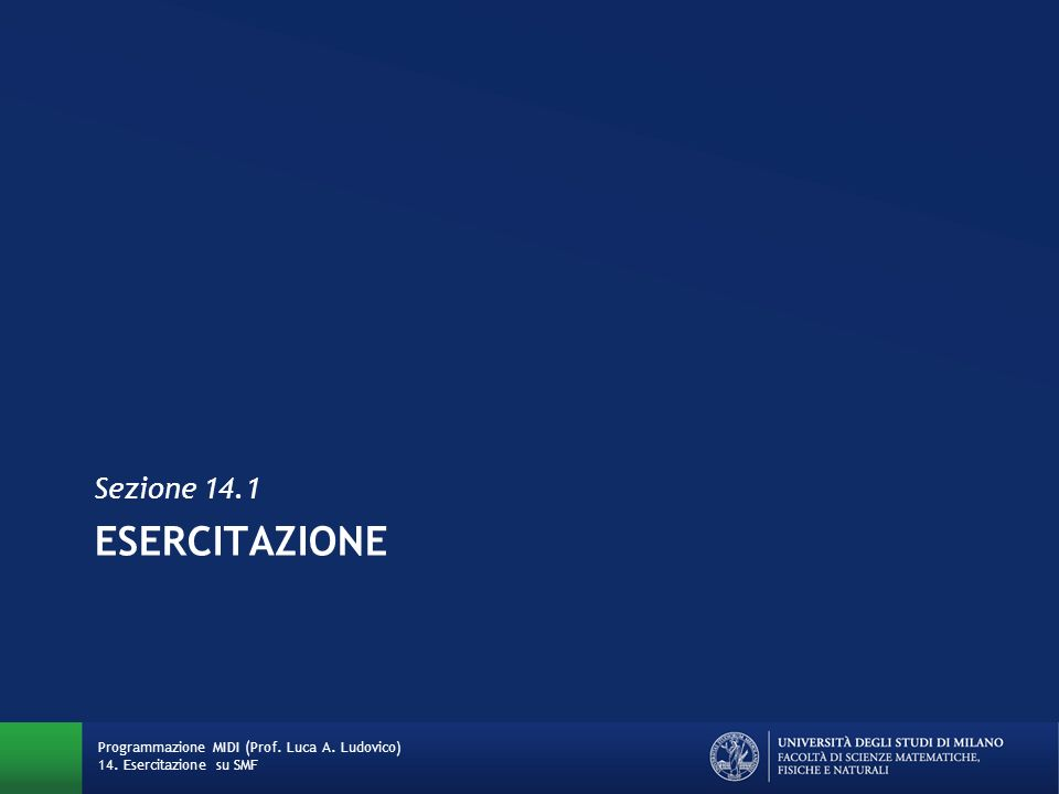 ESERCITAZIONE Sezione 14.1 Programmazione MIDI (Prof. Luca A. Ludovico) 14. Esercitazione su SMF