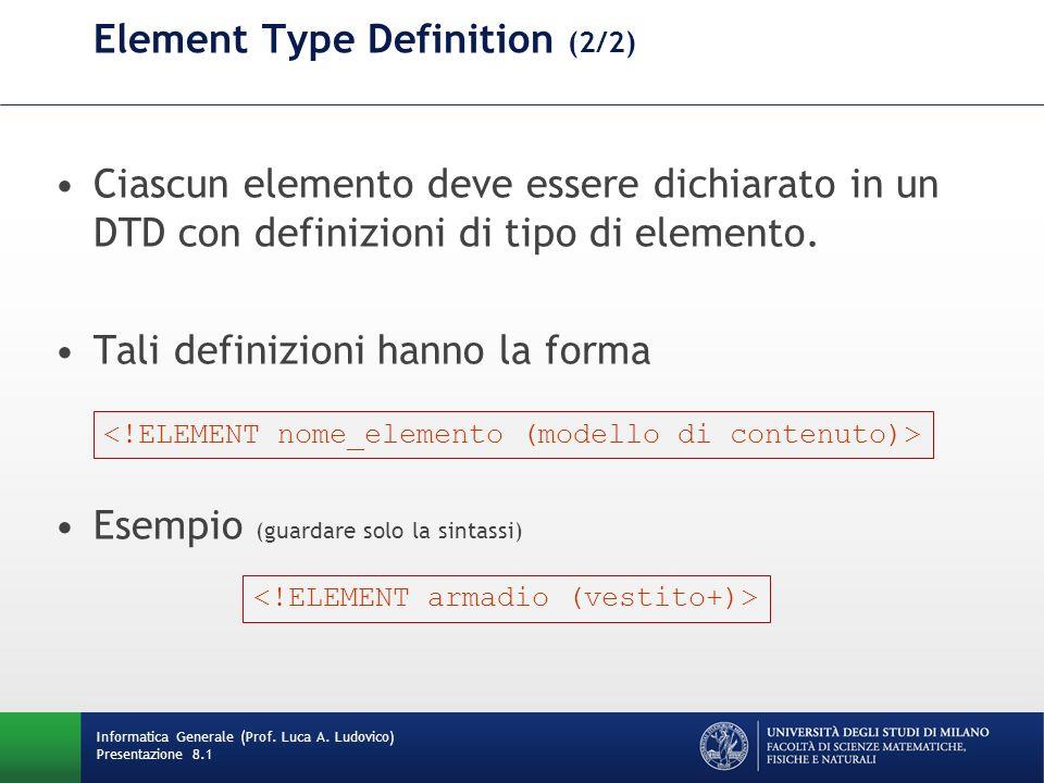 Element Type Definition (2/2) Ciascun elemento deve essere dichiarato in un DTD con definizioni di tipo di elemento. Tali definizioni hanno la forma E