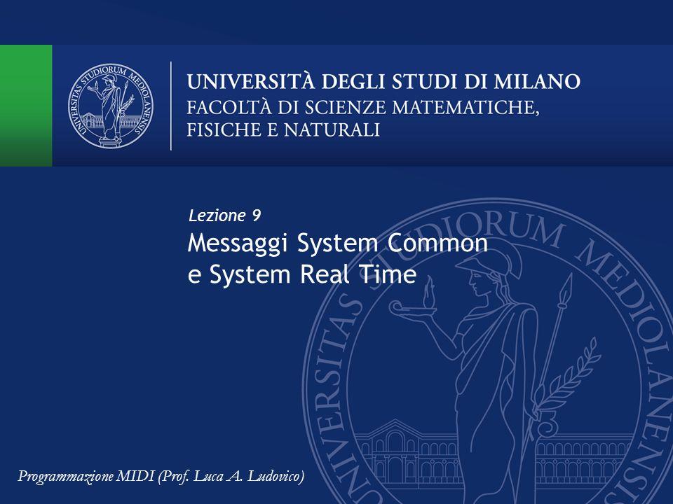Messaggi System Common e System Real Time Lezione 9 Programmazione MIDI (Prof. Luca A. Ludovico)