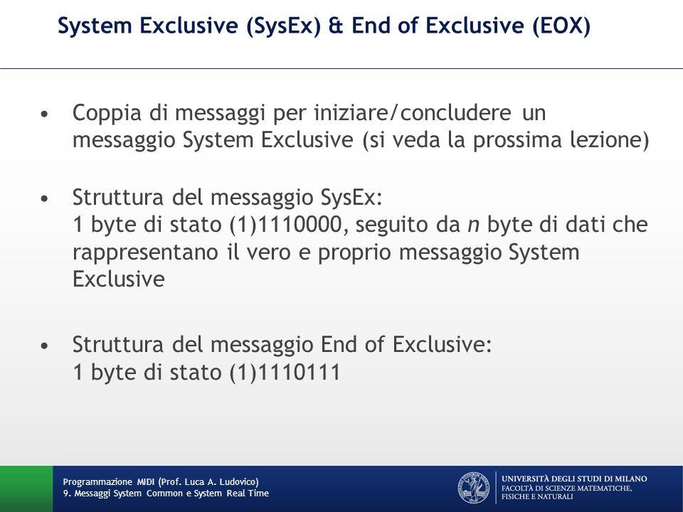 System Exclusive (SysEx) & End of Exclusive (EOX) Coppia di messaggi per iniziare/concludere un messaggio System Exclusive (si veda la prossima lezion