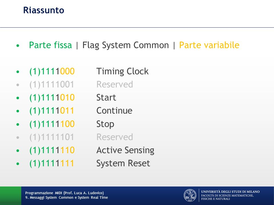 Riassunto Parte fissa | Flag System Common | Parte variabile (1)1111000Timing Clock (1)1111001Reserved (1)1111010Start (1)1111011Continue (1)1111100St