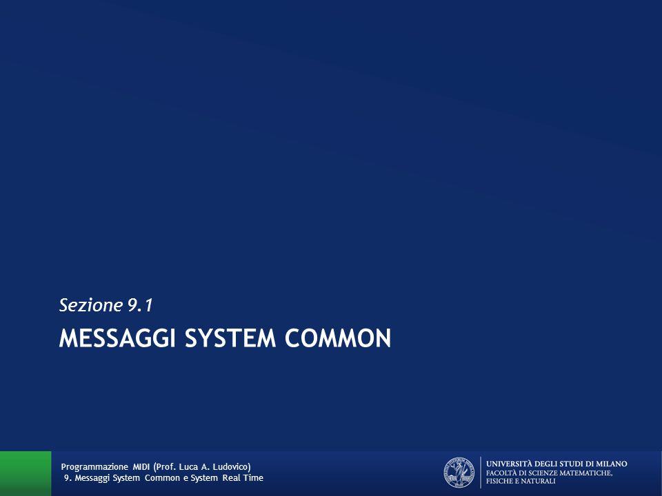 MESSAGGI SYSTEM COMMON Sezione 9.1 Programmazione MIDI (Prof. Luca A. Ludovico) 9. Messaggi System Common e System Real Time