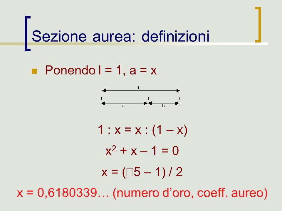 4 Ponendo l = 1, a = x Sezione aurea: definizioni 1 : x = x : (1 – x) x 2 + x – 1 = 0 x = ( 5 – 1) / 2 x = 0,6180339… (numero doro, coeff. aureo)