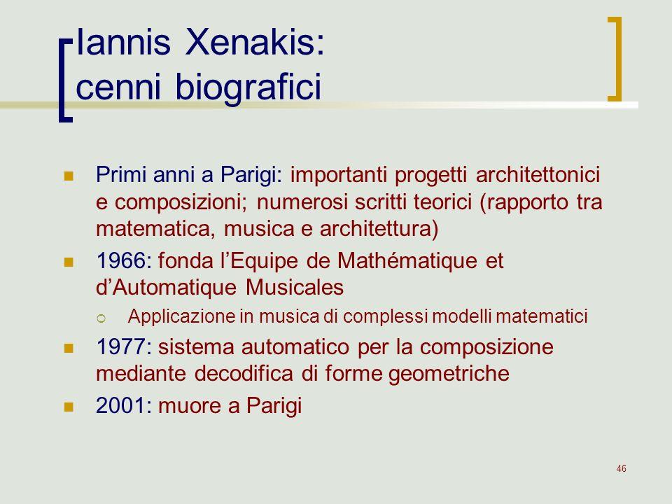 46 Iannis Xenakis: cenni biografici Primi anni a Parigi: importanti progetti architettonici e composizioni; numerosi scritti teorici (rapporto tra mat