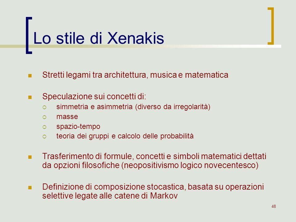 48 Lo stile di Xenakis Stretti legami tra architettura, musica e matematica Speculazione sui concetti di: simmetria e asimmetria (diverso da irregolar