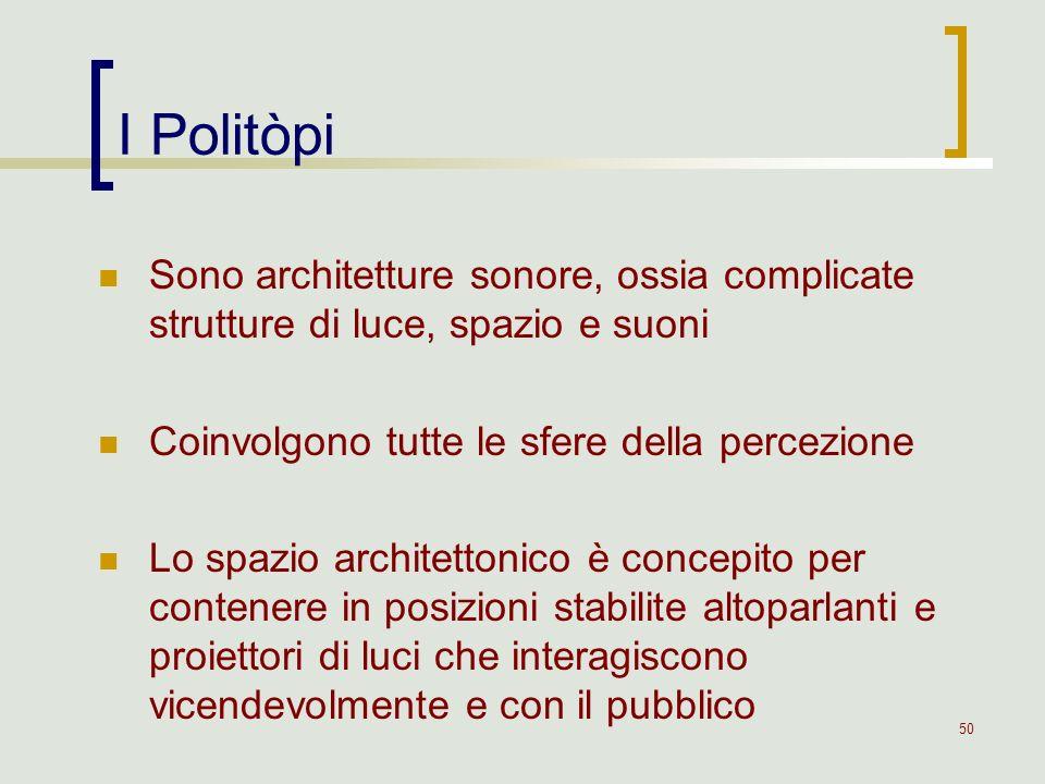 50 I Politòpi Sono architetture sonore, ossia complicate strutture di luce, spazio e suoni Coinvolgono tutte le sfere della percezione Lo spazio archi