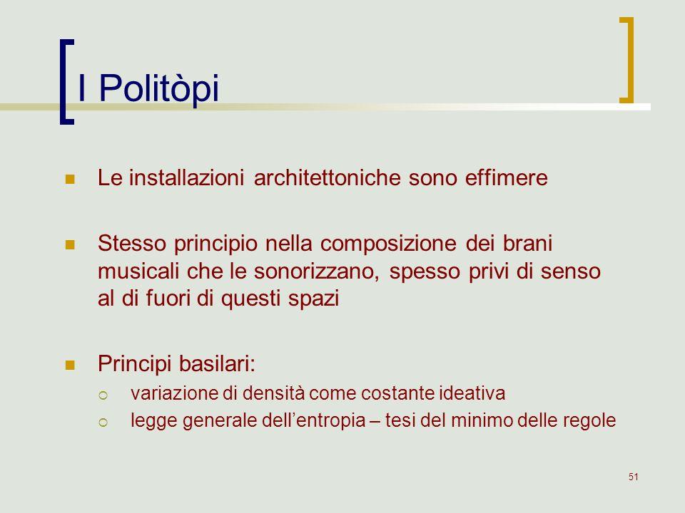 51 I Politòpi Le installazioni architettoniche sono effimere Stesso principio nella composizione dei brani musicali che le sonorizzano, spesso privi d