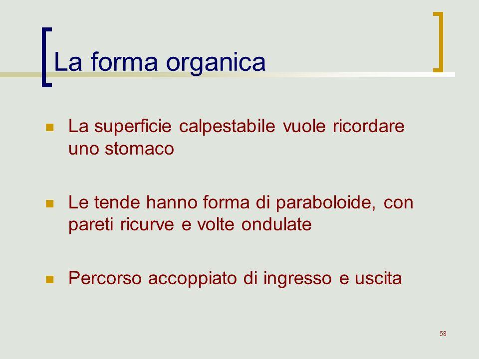 58 La forma organica La superficie calpestabile vuole ricordare uno stomaco Le tende hanno forma di paraboloide, con pareti ricurve e volte ondulate P