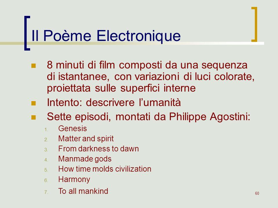 60 Il Poème Electronique 8 minuti di film composti da una sequenza di istantanee, con variazioni di luci colorate, proiettata sulle superfici interne