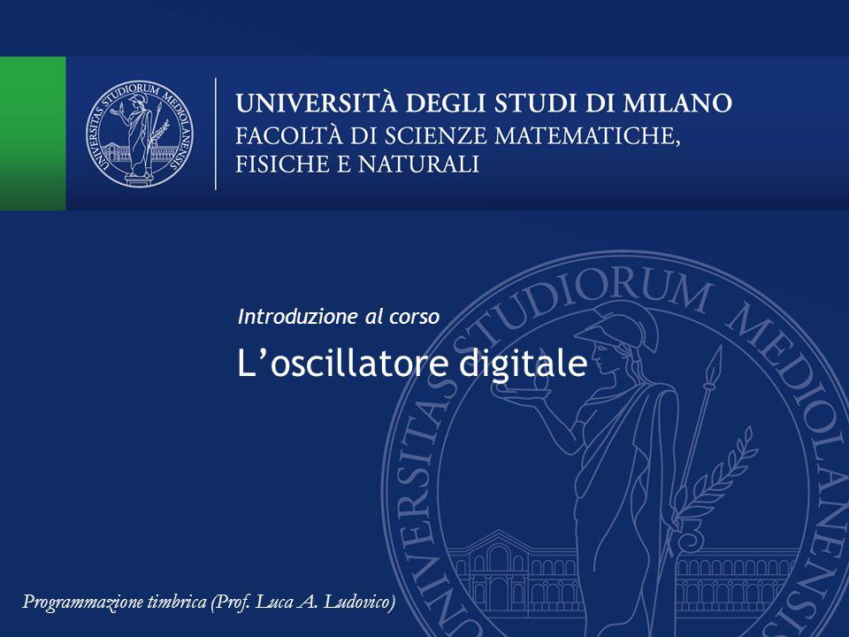 Loscillatore digitale Introduzione al corso Programmazione timbrica (Prof. Luca A. Ludovico)