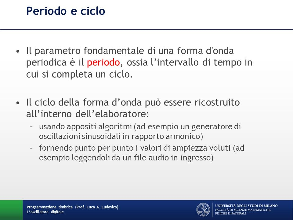 Programmazione timbrica (Prof. Luca A. Ludovico) Loscillatore digitale Periodo e ciclo Il parametro fondamentale di una forma d'onda periodica è il pe