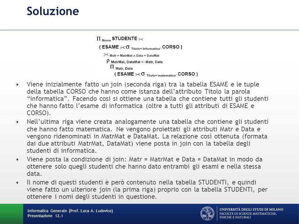 Soluzione Viene inizialmente fatto un join (seconda riga) tra la tabella ESAME e le tuple della tabella CORSO che hanno come istanza dellattributo Titolo la parola informatica.