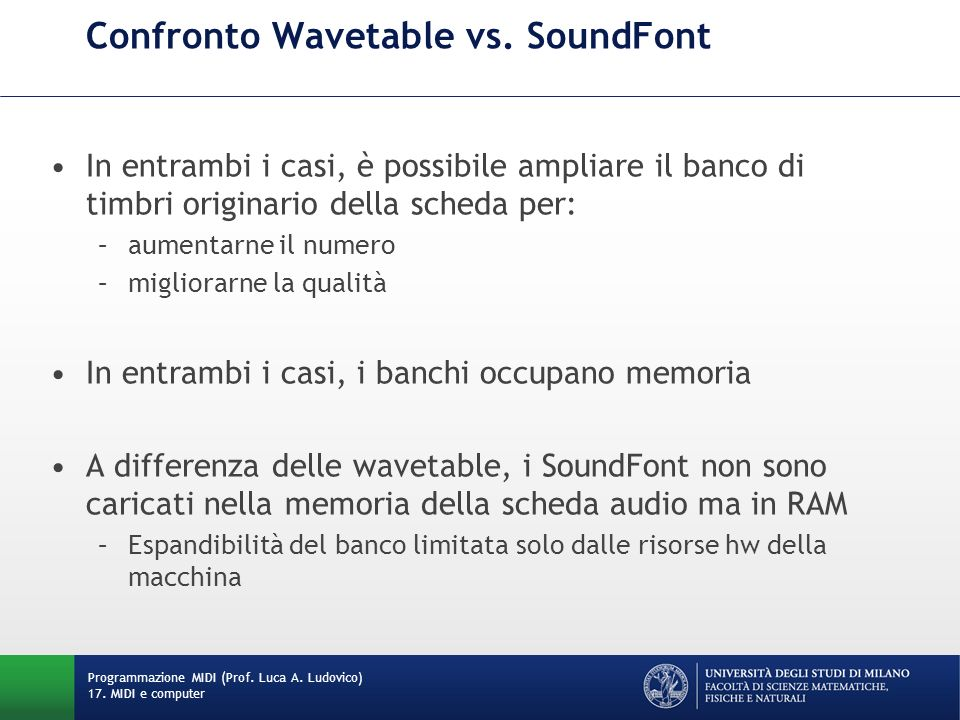 Confronto Wavetable vs. SoundFont In entrambi i casi, è possibile ampliare il banco di timbri originario della scheda per: –aumentarne il numero –migl
