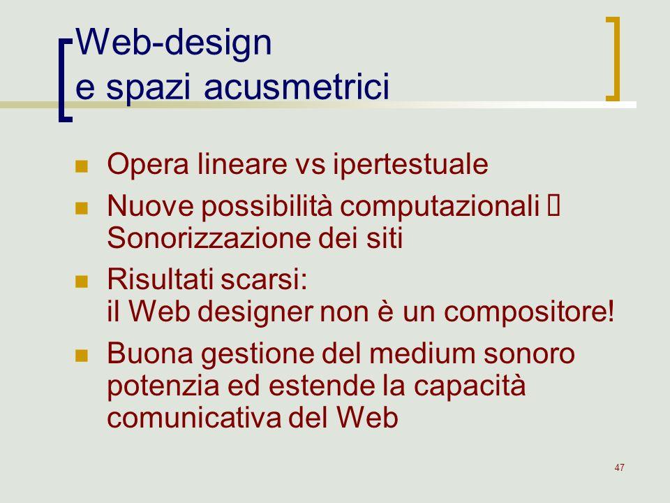 47 Opera lineare vs ipertestuale Nuove possibilità computazionali Sonorizzazione dei siti Risultati scarsi: il Web designer non è un compositore! Buon