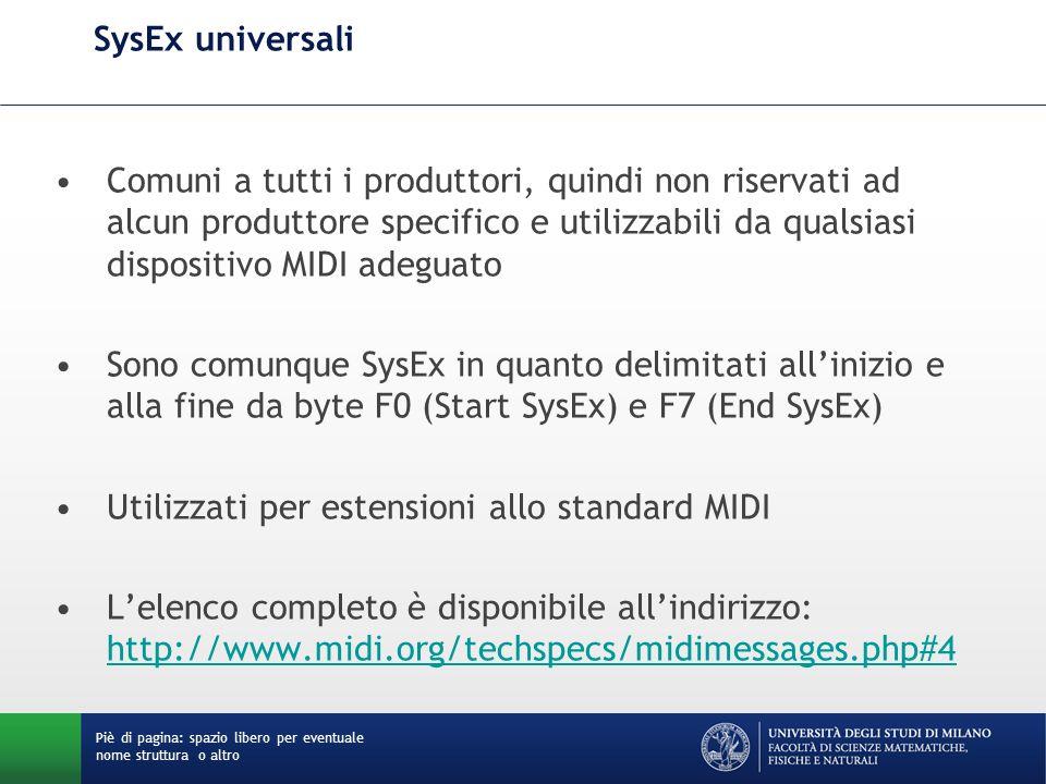 SysEx universali Comuni a tutti i produttori, quindi non riservati ad alcun produttore specifico e utilizzabili da qualsiasi dispositivo MIDI adeguato