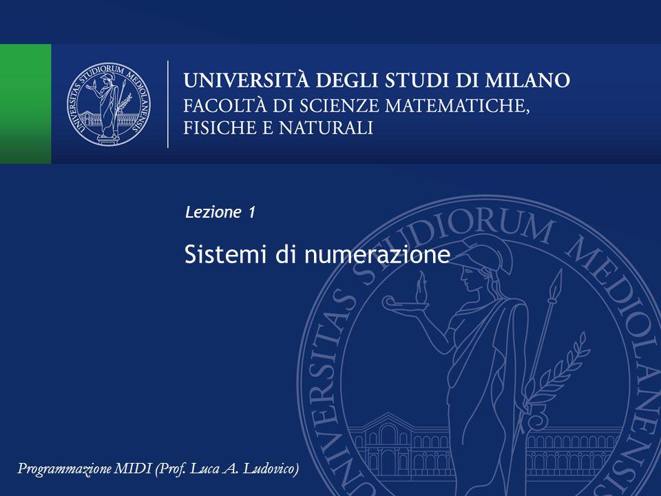 Sistemi di numerazione Lezione 1 Programmazione MIDI (Prof. Luca A. Ludovico)