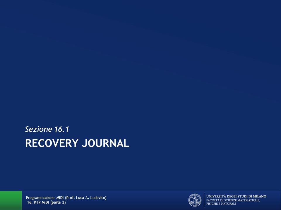 RECOVERY JOURNAL Sezione 16.1 Programmazione MIDI (Prof. Luca A. Ludovico) 16. RTP MIDI (parte 2)