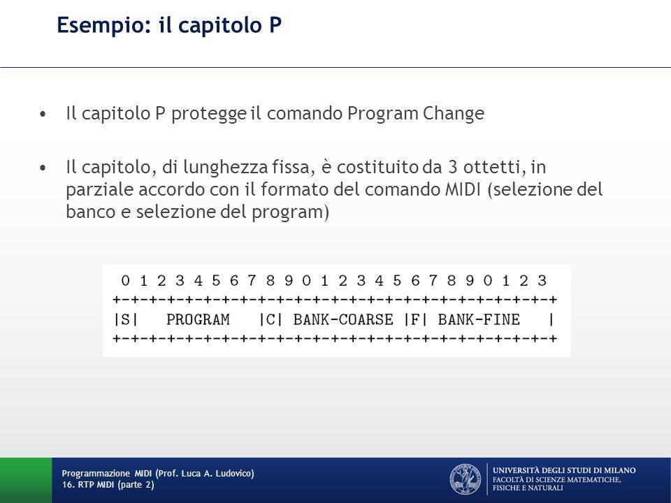 Esempio: il capitolo P Programmazione MIDI (Prof. Luca A. Ludovico) 16. RTP MIDI (parte 2) Il capitolo P protegge il comando Program Change Il capitol
