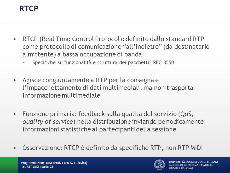 RTCP RTCP (Real Time Control Protocol): definito dallo standard RTP come protocollo di comunicazione allindietro (da destinatario a mittente) a bassa