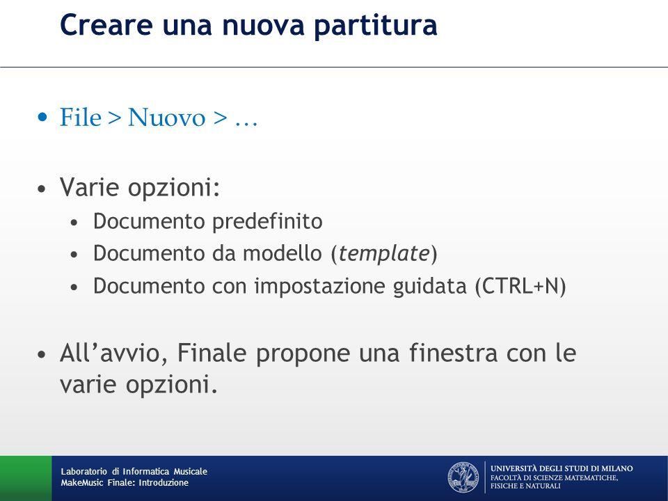Creare una nuova partitura File > Nuovo > … Varie opzioni: Documento predefinito Documento da modello (template) Documento con impostazione guidata (CTRL+N) Allavvio, Finale propone una finestra con le varie opzioni.