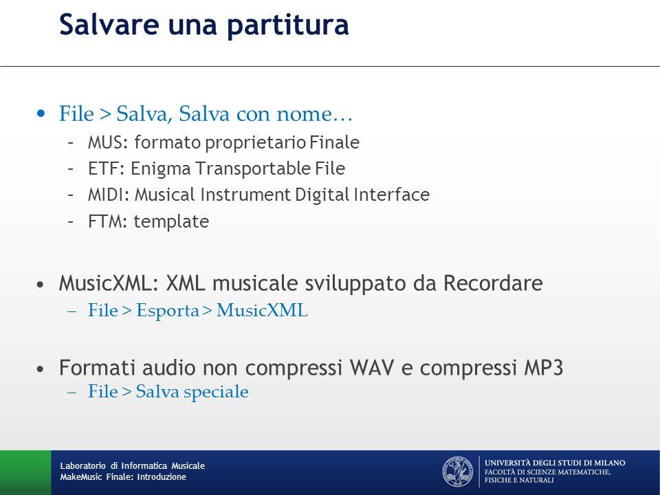 Salvare una partitura Laboratorio di Informatica Musicale MakeMusic Finale: Introduzione File > Salva, Salva con nome… –MUS: formato proprietario Fina