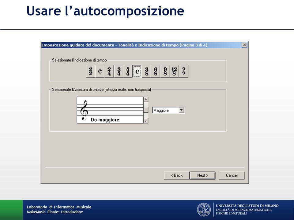 Usare lautocomposizione Laboratorio di Informatica Musicale MakeMusic Finale: Introduzione
