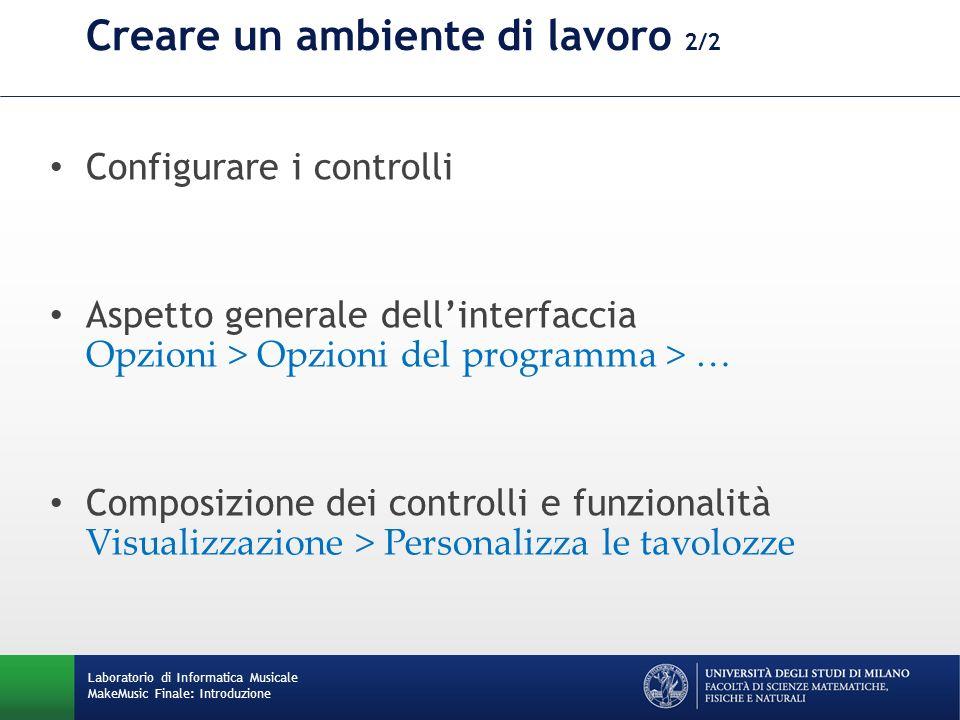Creare un ambiente di lavoro 2/2 Configurare i controlli Aspetto generale dellinterfaccia Opzioni > Opzioni del programma > … Composizione dei control