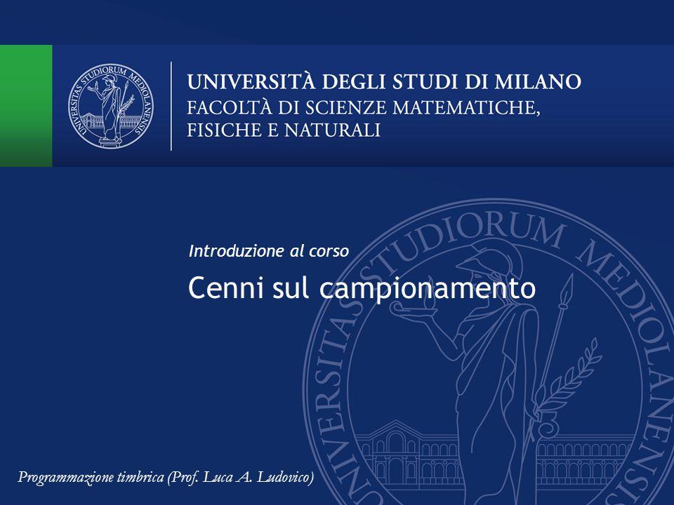 Cenni sul campionamento Introduzione al corso Programmazione timbrica (Prof. Luca A. Ludovico)