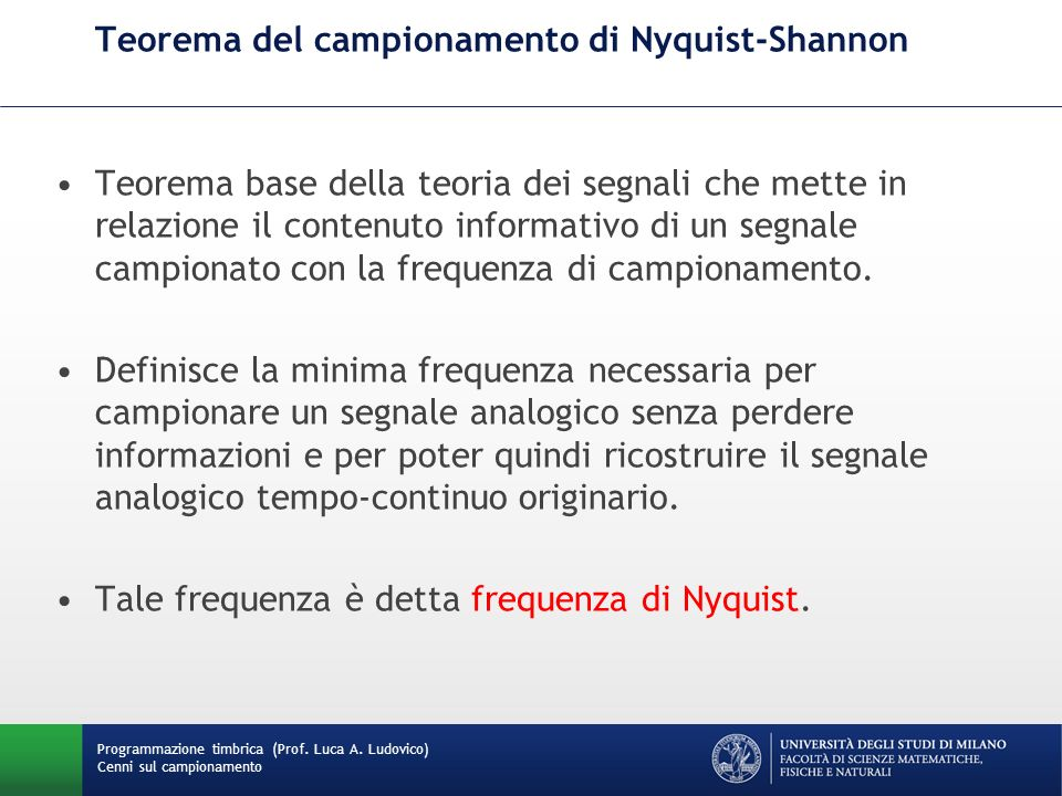 Programmazione timbrica (Prof. Luca A. Ludovico) Cenni sul campionamento Teorema del campionamento di Nyquist-Shannon Teorema base della teoria dei se