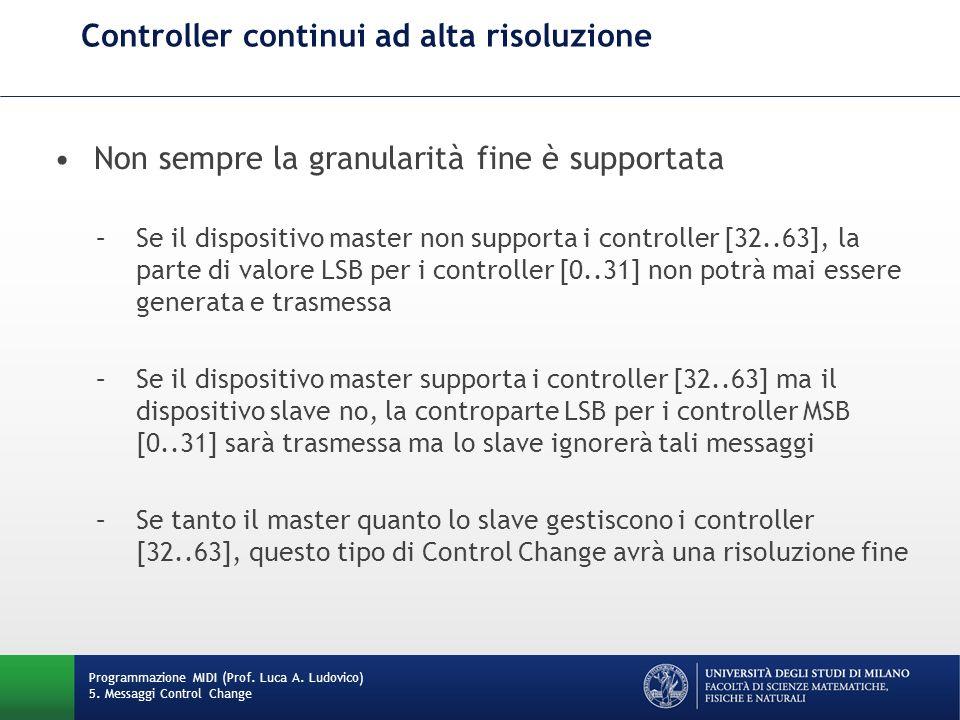 Controller continui ad alta risoluzione Programmazione MIDI (Prof. Luca A. Ludovico) 5. Messaggi Control Change Non sempre la granularità fine è suppo
