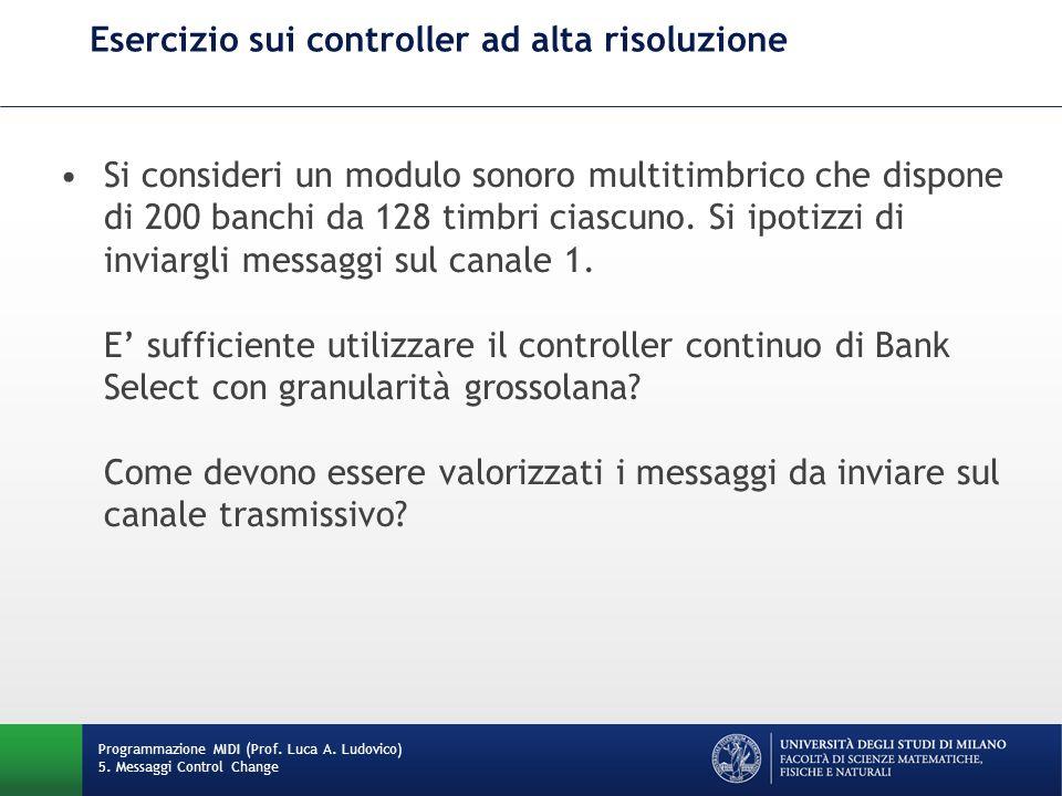 Esercizio sui controller ad alta risoluzione Programmazione MIDI (Prof. Luca A. Ludovico) 5. Messaggi Control Change Si consideri un modulo sonoro mul